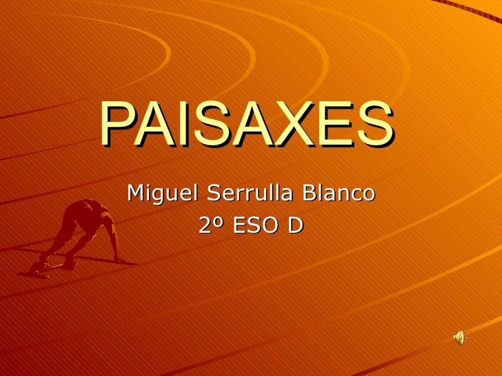 PAISAXES   Miguel Serrulla Blanco 2º ESO D