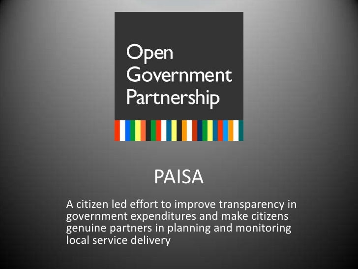 PAISA<br />A citizen led effort to improve transparency in government expenditures and make citizens genuine partners in p...