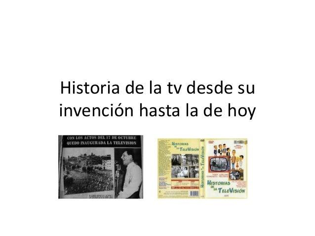 Historia de la tv desde suinvención hasta la de hoy