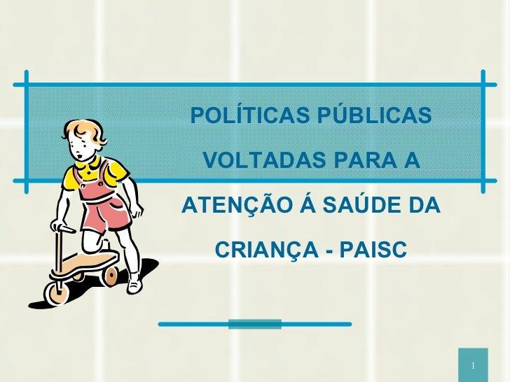 POLÍTICAS PÚBLICAS VOLTADAS PARA A ATENÇÃO Á SAÚDE DA CRIANÇA - PAISC