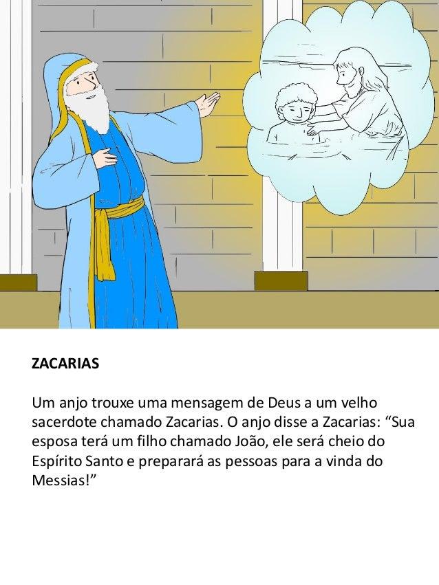 """ZACARIAS Um anjo trouxe uma mensagem de Deus a um velho sacerdote chamado Zacarias. O anjo disse a Zacarias: """"Sua esposa t..."""