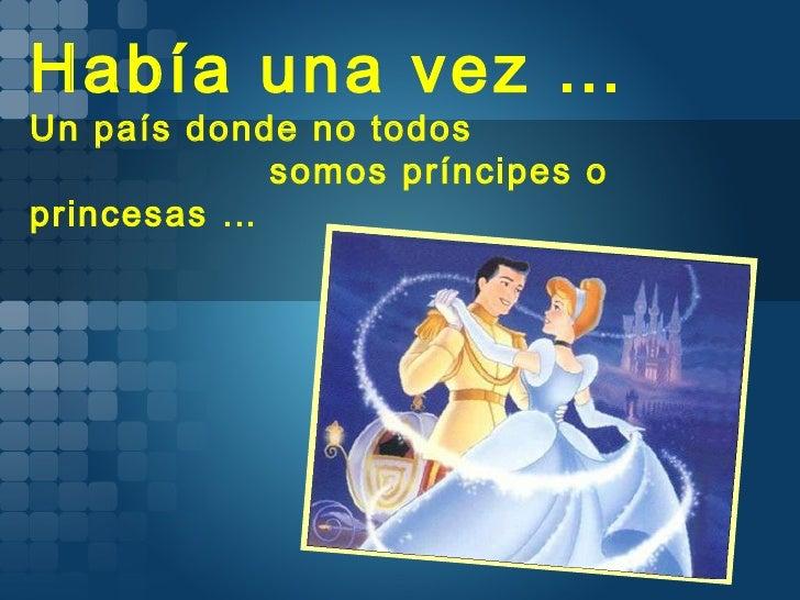 Había una vez … Un país donde no todos  somos príncipes o princesas …