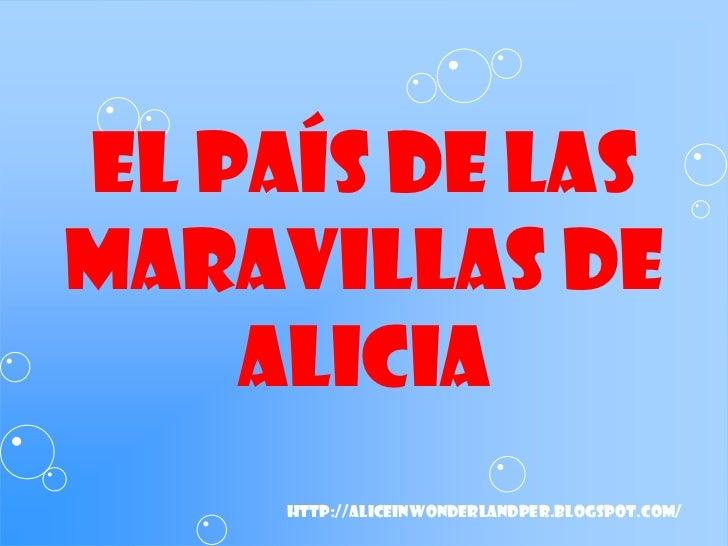 EL PAÍS DE LAS MARAVILLAS de Alicia <br />http://aliceinwonderlandper.blogspot.com/<br /><ul><li>El árbol tenía las ramas ...