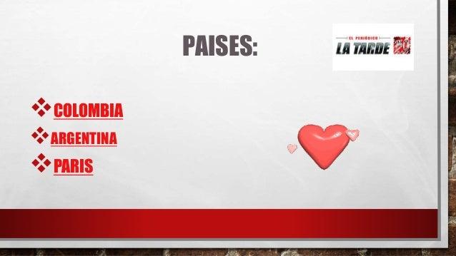 PAISES: COLOMBIA ARGENTINA PARIS