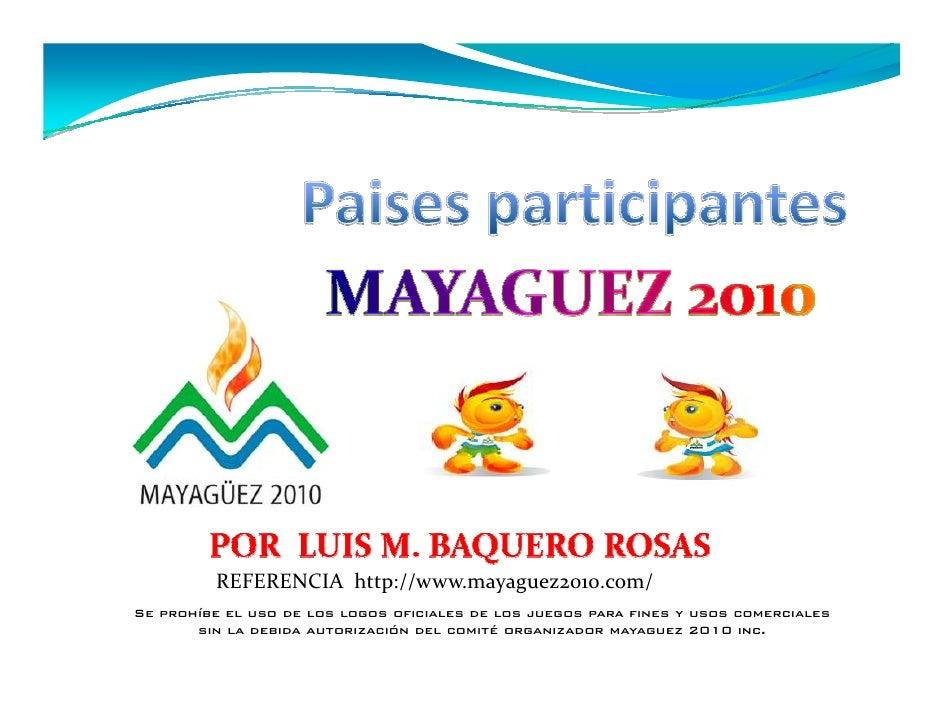 REFERENCIA http://www.mayaguez2010.com/ Se prohíbe el uso de los logos oficiales de los juegos para fines y usos comercial...
