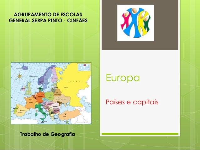 Europa Países e capitais AGRUPAMENTO DE ESCOLAS GENERAL SERPA PINTO - CINFÃES Trabalho de Geografia