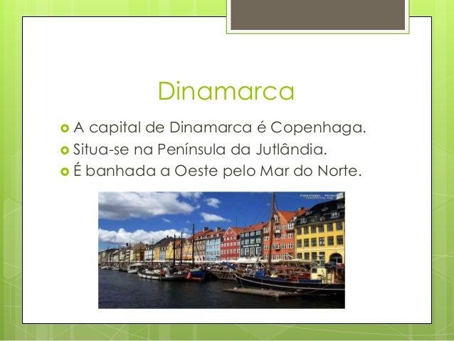 Dinamarca  A capital de Dinamarca é Copenhaga.  Situa-se na Península da Jutlândia.  É banhada a Oeste pelo Mar do Nort...