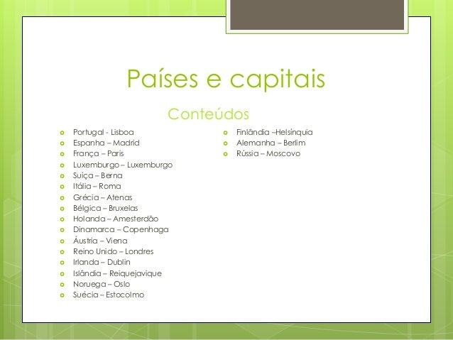 Países e capitais  Portugal - Lisboa  Espanha – Madrid  França – Paris  Luxemburgo – Luxemburgo  Suíça – Berna  Itál...