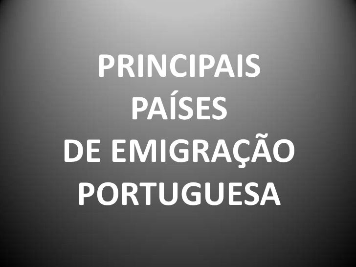 PRINCIPAIS     PAÍSES DE EMIGRAÇÃO  PORTUGUESA
