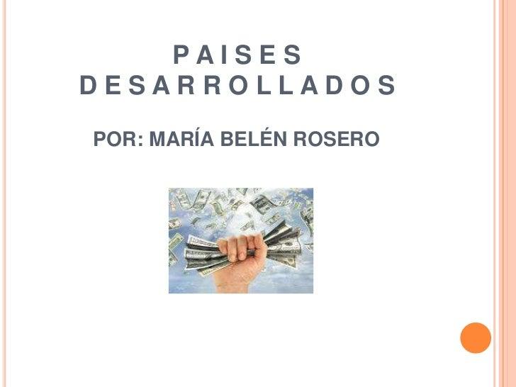 PAISESDESARROLLADOSPOR: MARÍA BELÉN ROSERO