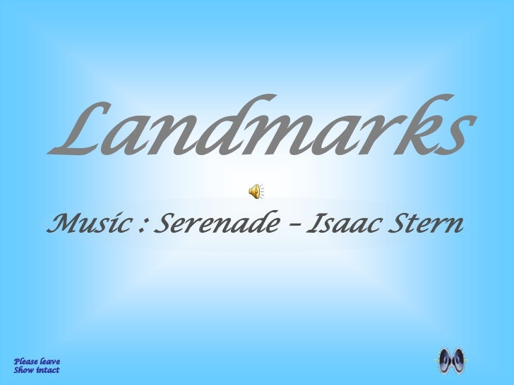 Landmarks        Music : Serenade – Isaac SternPlease leaveShow intact