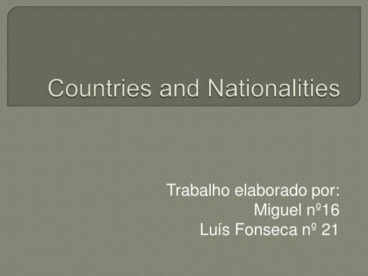 CountriesandNationalities<br />Trabalho elaborado por:<br />Miguel nº16<br />Luís Fonseca nº 21<br />