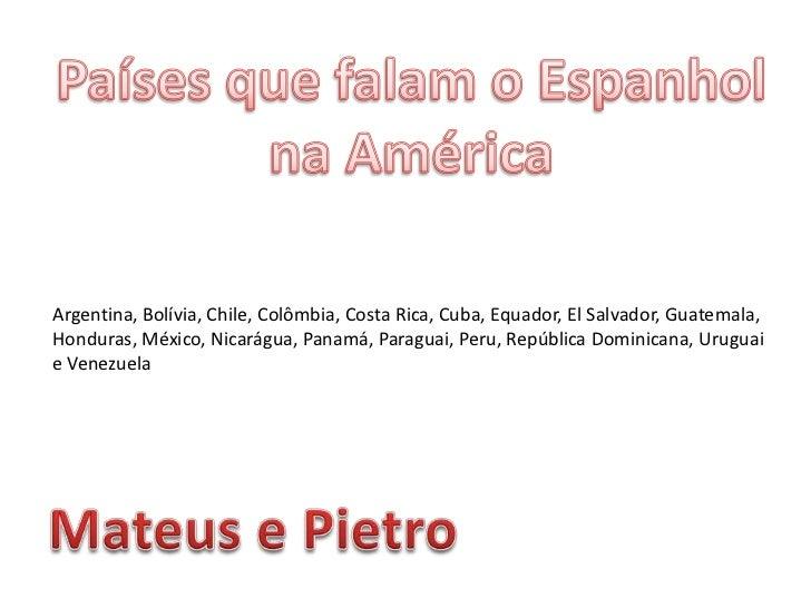 Países que falam o Espanhol<br />na América<br />Argentina, Bolívia, Chile, Colômbia, Costa Rica, Cuba, Equador, El Salvad...