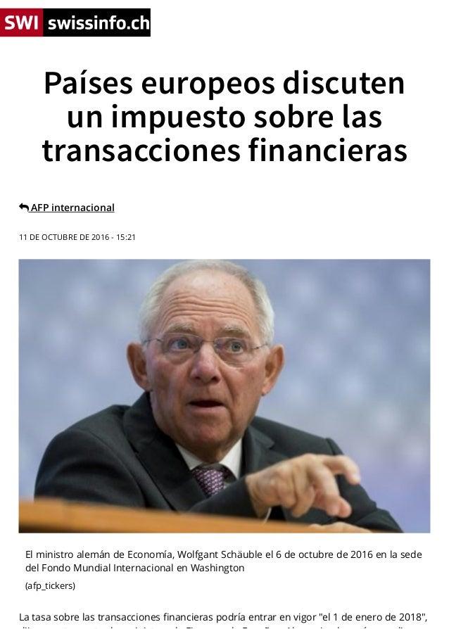 """! AFP internacional 11 DE OCTUBRE DE 2016 - 15:21 La tasa sobre las transacciones financieras podría entrar en vigor """"el 1 ..."""