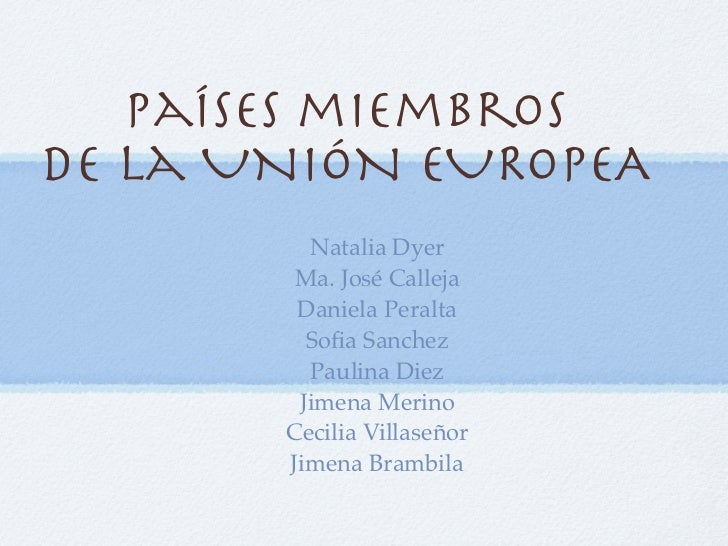 Países miembrosde la UNIÓN EUROPEA         Natalia Dyer        Ma. José Calleja        Daniela Peralta         Sofia Sanche...
