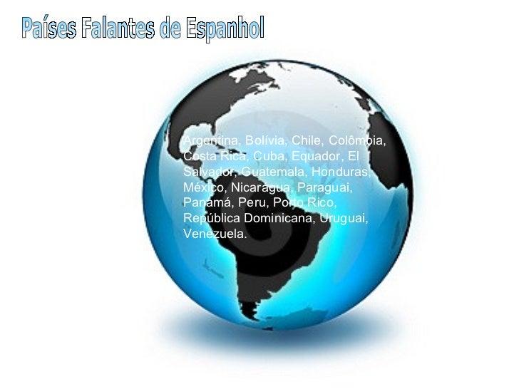 Argentina, Bolívia, Chile, Colômbia, Costa Rica, Cuba, Equador, El Salvador, Guatemala, Honduras, México, Nicarágua, Parag...