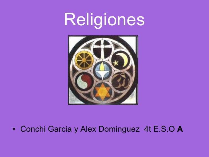 Religiones <ul><li>Conchi Garcia y Alex Dominguez  4t E.S.O  A </li></ul>