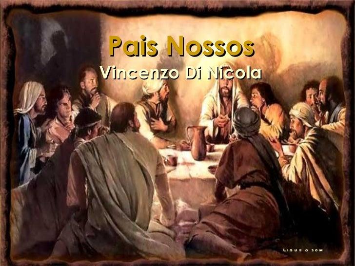 Ligue o som Pais Nossos Vincenzo Di Nicola