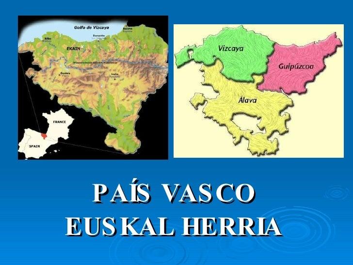 <ul><li>P AÍS VASCO </li></ul><ul><li>EUSKAL HERRIA </li></ul>