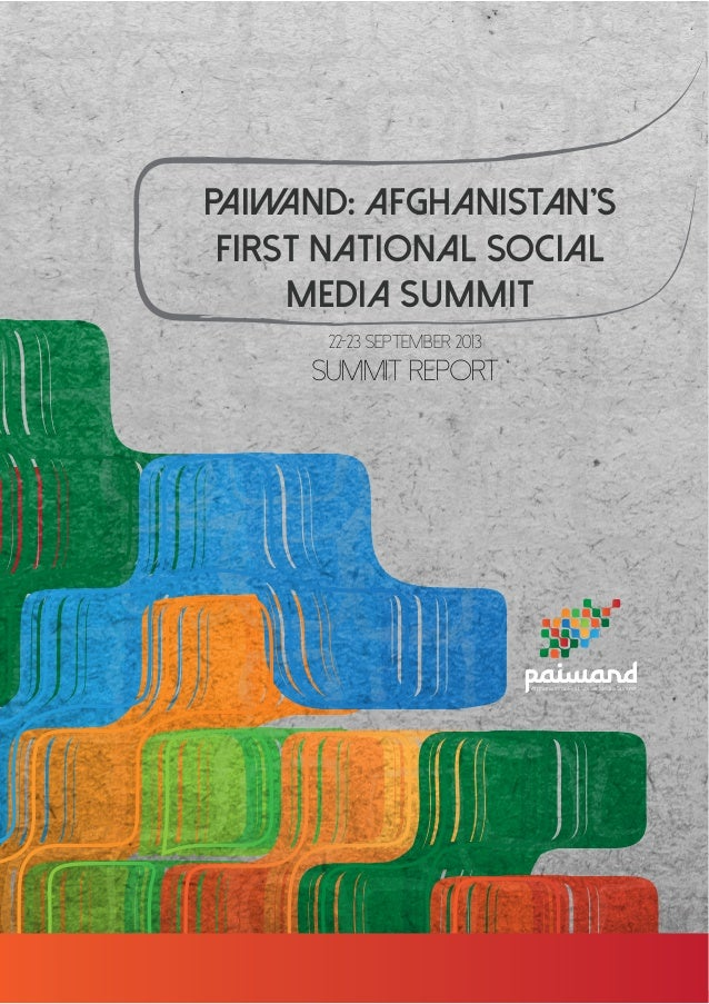 P AND: AFGHANISTAN'S AIW FIRST NATIONAL SOCIAL MEDIA SUMMIT 22-23 September 2013  SUMMIT REPORT  Afghanistan's First Socia...