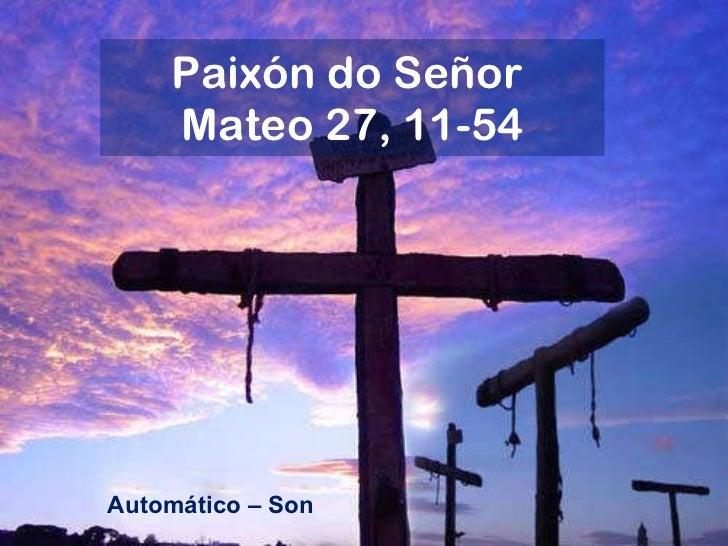 Paixón do Señor  Mateo 27, 11-54 Automático – Son