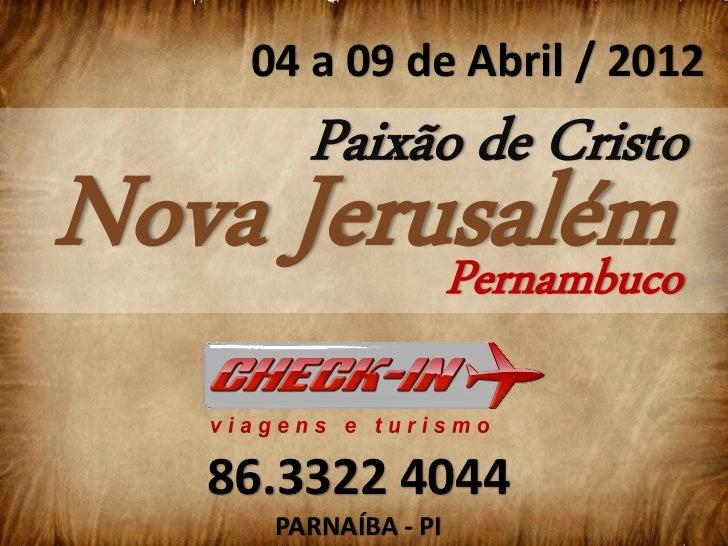 04 a 09 de Abril / 2012        Paixão de CristoNova Jerusalém         Pernambuco    86.3322 4044      PARNAÍBA - PI