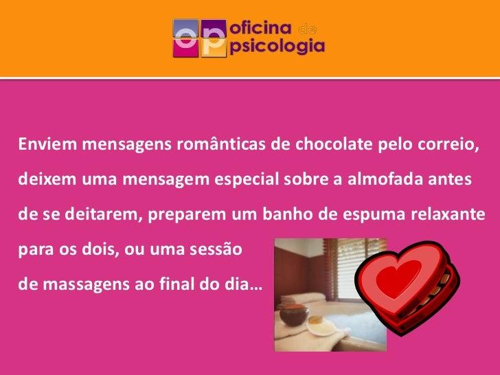 Enviem mensagens românticas de chocolate pelo correio,deixem uma mensagem especial sobre a almofada antesde se deitarem, p...