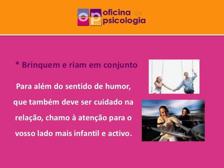 * Brinquem e riam em conjuntoPara além do sentido de humor,que também deve ser cuidado narelação, chamo à atenção para ovo...