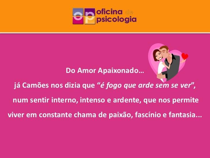 """Do Amor Apaixonado… já Camões nos dizia que """"é fogo que arde sem se ver"""", num sentir interno, intenso e ardente, que nos p..."""