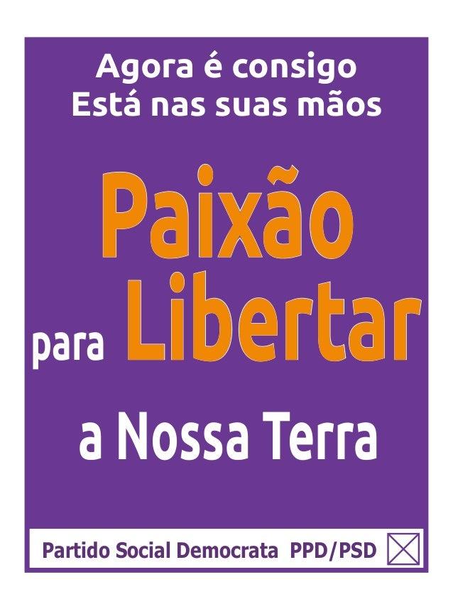 Agora é consigo Está nas suas mãos Paixão para Libertar Partido Social Democrata PPD/PSD a Nossa Terra