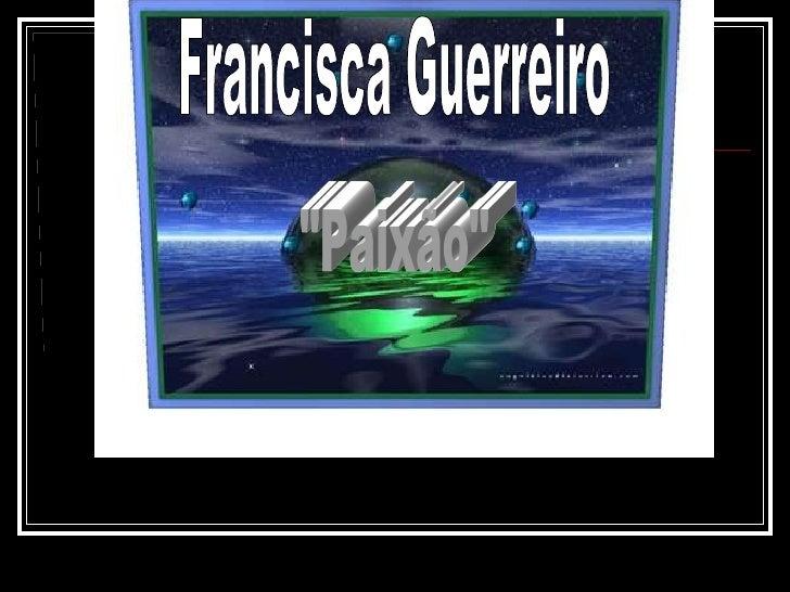 """""""Paixão"""" Francisca Guerreiro"""