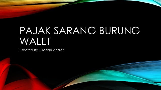 PAJAK SARANG BURUNG WALET Created By : Dadan Ahdiat
