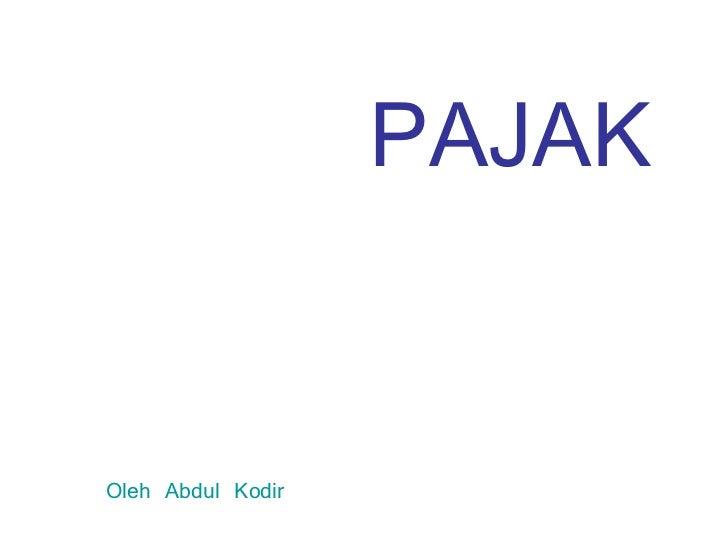 PAJAK   Oleh Abdul Kodir
