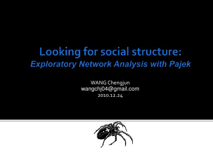 Looking for social structure: Exploratory Network Analysis with Pajek<br />WANG Chengjun<br />wangchj04@gmail.com<br />201...