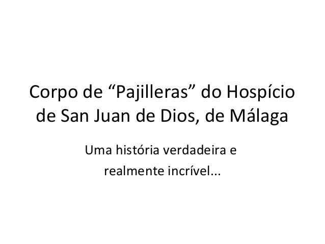 "Corpo de ""Pajilleras"" do Hospício de San Juan de Dios, de Málaga      Uma história verdadeira e        realmente incrível..."