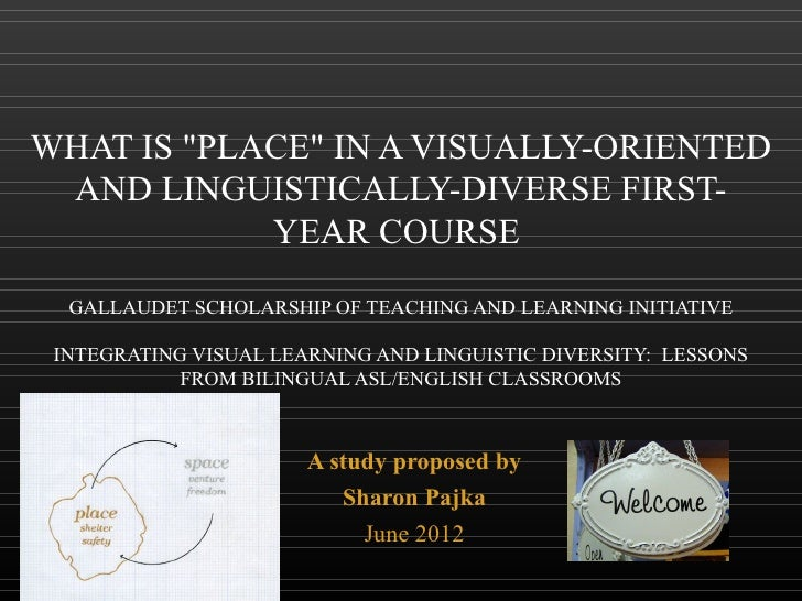 """WHAT IS """"PLACE"""" IN A VISUALLY-ORIENTED AND LINGUISTICALLY-DIVERSE FIRST-            YEAR COURSE  GALLAUDET SCHOLARSHIP OF ..."""
