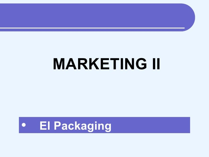 <ul><li>El Packaging </li></ul>MARKETING II