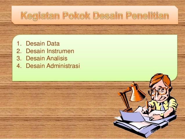 1. Desain Data 2. Desain Instrumen 3. Desain Analisis 4. Desain Administrasi