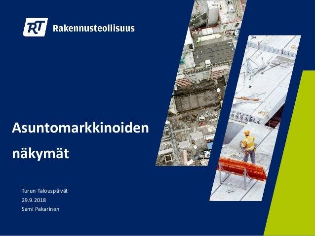 Asuntomarkkinoiden näkymät Turun Talouspäivät 29.9.2018 Sami Pakarinen