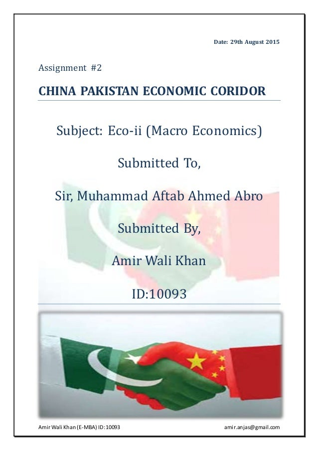 AmirWali Khan (E-MBA) ID:10093 amir.anjas@gmail.com Date: 29th August 2015 Assignment #2 CHINA PAKISTAN ECONOMIC CORIDOR S...