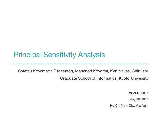 Principal Sensitivity Analysis Sotetsu Koyamada (Presenter), Masanori Koyama, Ken Nakae, Shin Ishii Graduate School of Inf...