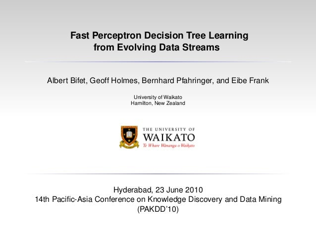 Fast Perceptron Decision Tree Learning from Evolving Data Streams Albert Bifet, Geoff Holmes, Bernhard Pfahringer, and Eib...