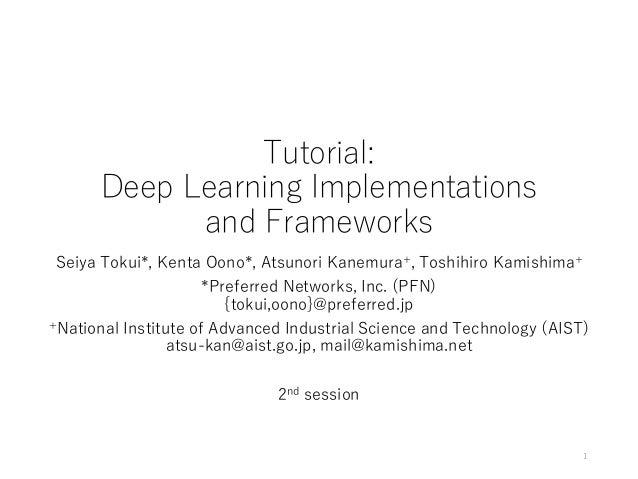 Tutorial: Deep Learning Implementations and Frameworks Seiya Tokui*, Kenta Oono*, Atsunori Kanemura+, Toshihiro Kamishima+...