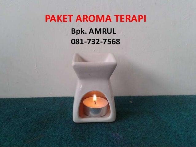 PAKET AROMA TERAPI Bpk. AMRUL 081-732-7568