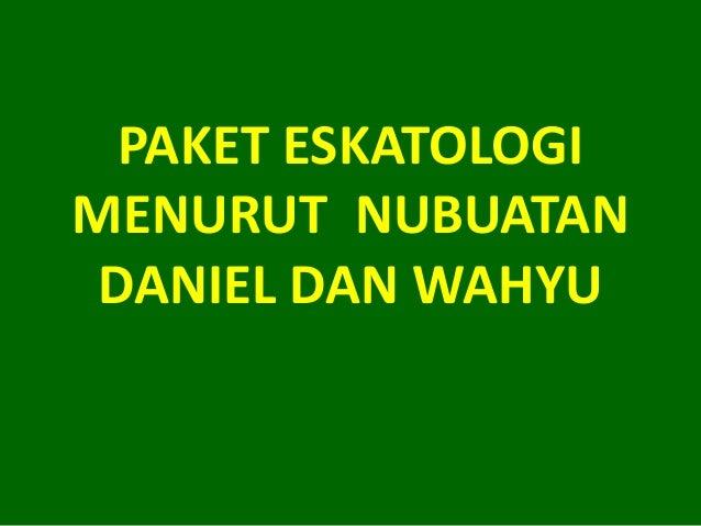 PAKET ESKATOLOGI MENURUT NUBUATAN DANIEL DAN WAHYU