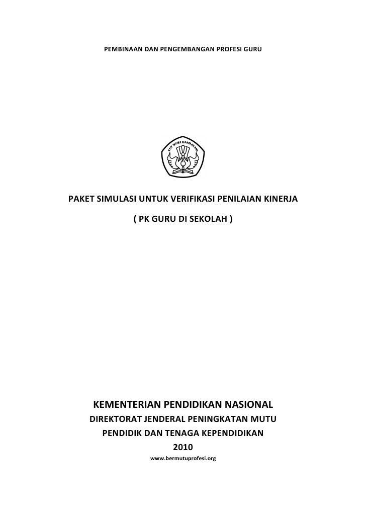 PEMBINAAN DAN PENGEMBANGAN PROFESI GURUPAKET SIMULASI UNTUK VERIFIKASI PENILAIAN KINERJA              ( PK GURU DI SEKOLAH...