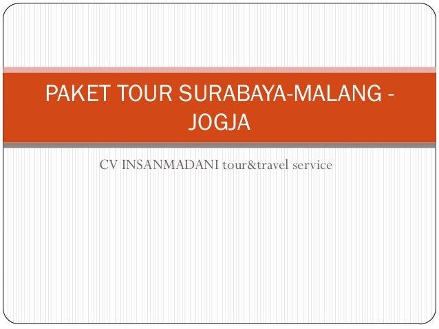 PAKET TOUR SURABAYA-MALANG -            JOGJA    CV INSANMADANI tour&travel service