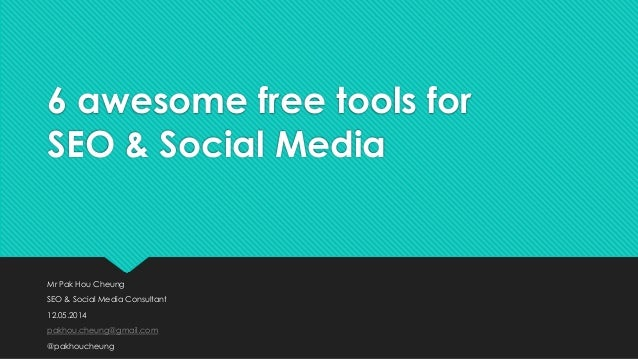 6 awesome free tools for SEO & Social Media Mr Pak Hou Cheung SEO & Social Media Consultant 12.05.2014 pakhou.cheung@gmail...