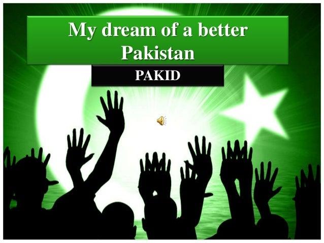 My dream of a better     Pakistan       PAKID