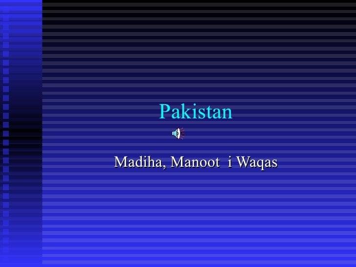 Pakistan Madiha, Manoot  i Waqas